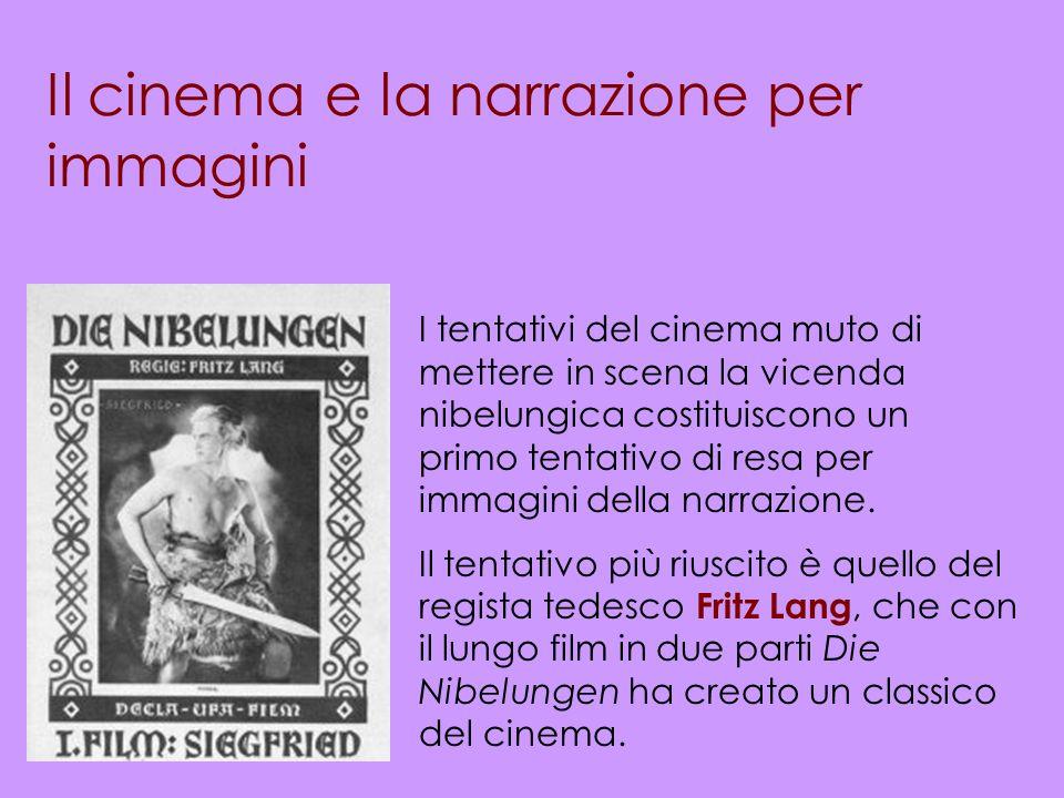 Il cinema e la narrazione per immagini I tentativi del cinema muto di mettere in scena la vicenda nibelungica costituiscono un primo tentativo di resa