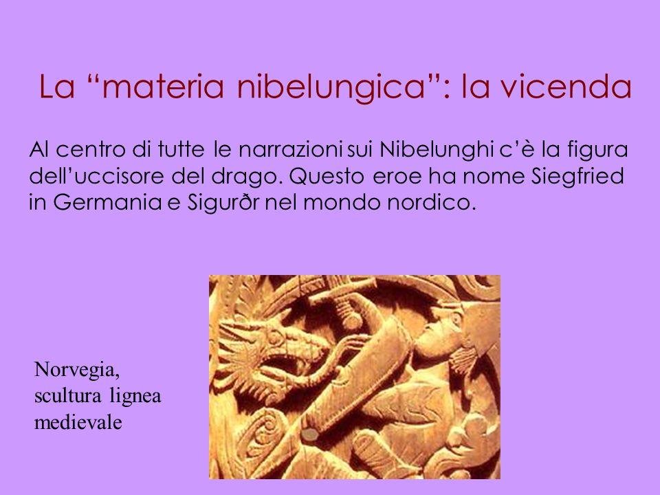 La materia nibelungica: la vicenda Al centro di tutte le narrazioni sui Nibelunghi cè la figura delluccisore del drago. Questo eroe ha nome Siegfried