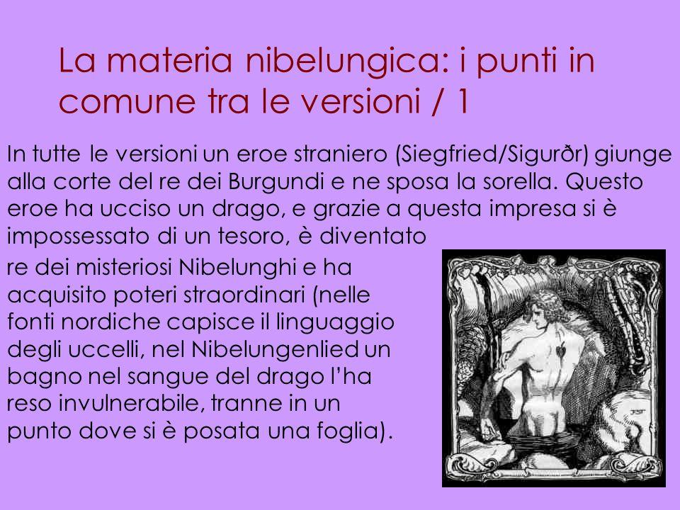 La materia nibelungica: i punti in comune tra le versioni / 1 In tutte le versioni un eroe straniero (Siegfried/Sigurðr) giunge alla corte del re dei
