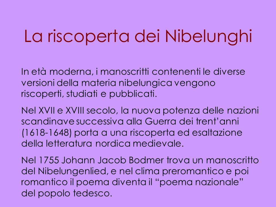 La riscoperta dei Nibelunghi In età moderna, i manoscritti contenenti le diverse versioni della materia nibelungica vengono riscoperti, studiati e pub