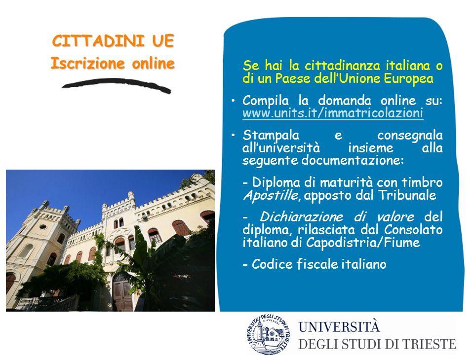 CITTADINI UE Iscrizione online Se hai la cittadinanza italiana o di un Paese dellUnione Europea Compila la domanda online su: www.units.it/immatricola