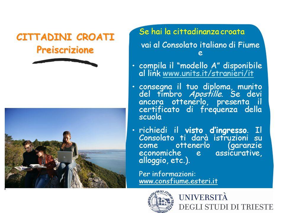 CITTADINI CROATI Preiscrizione Se hai la cittadinanza croata vai al Consolato italiano di Fiume e compila il modello A disponibile al link www.units.i