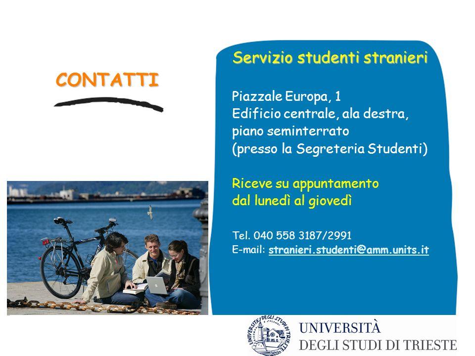 CONTATTI Servizio studenti stranieri Piazzale Europa, 1 Edificio centrale, ala destra, piano seminterrato (presso la Segreteria Studenti) Riceve su ap
