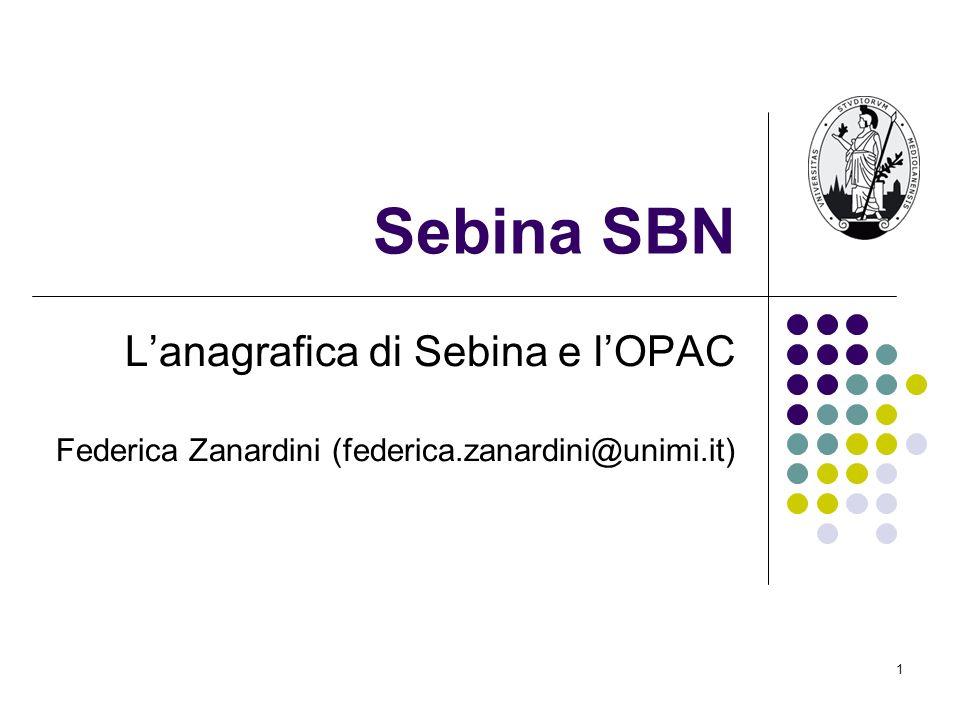 1 Sebina SBN Lanagrafica di Sebina e lOPAC Federica Zanardini (federica.zanardini@unimi.it)