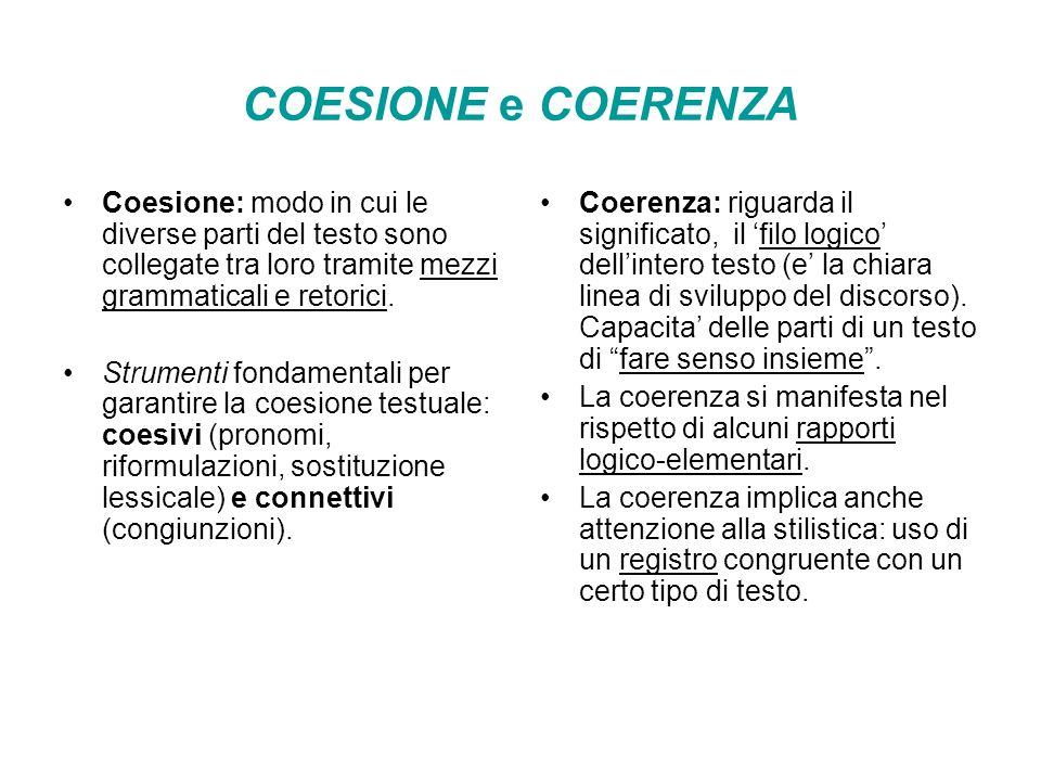 COESIONE e COERENZA Coesione: modo in cui le diverse parti del testo sono collegate tra loro tramite mezzi grammaticali e retorici. Strumenti fondamen