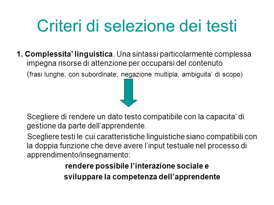 Criteri di selezione dei testi 1. Complessita linguistica. Una sintassi particolarmente complessa impegna risorse di attenzione per occuparsi del cont