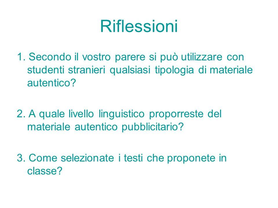 Riflessioni 1. Secondo il vostro parere si può utilizzare con studenti stranieri qualsiasi tipologia di materiale autentico? 2. A quale livello lingui