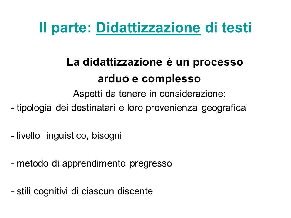 II parte: Didattizzazione di testi La didattizzazione è un processo arduo e complesso Aspetti da tenere in considerazione: - tipologia dei destinatari