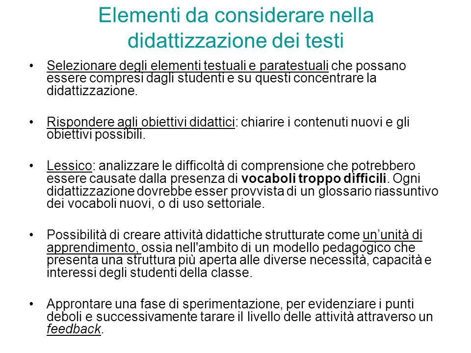 Elementi da considerare nella didattizzazione dei testi Selezionare degli elementi testuali e paratestuali che possano essere compresi dagli studenti