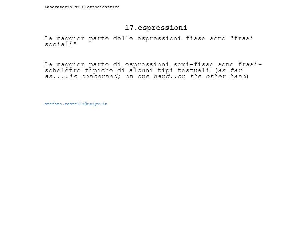 Laboratorio di Glottodidattica 17.espressioni La maggior parte delle espressioni fisse sono