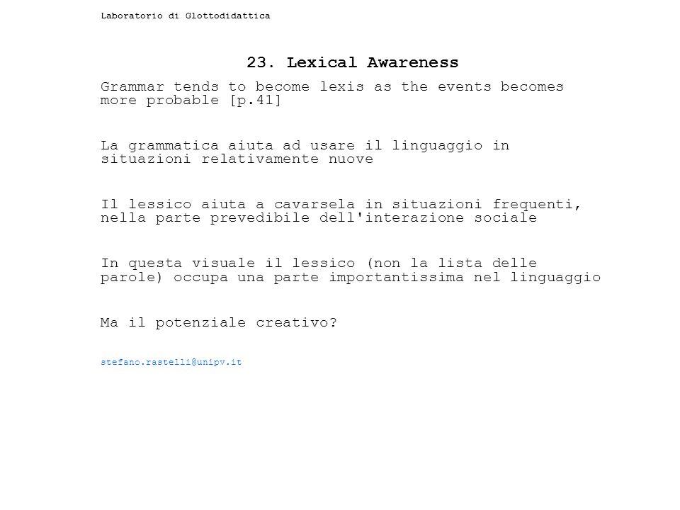 Laboratorio di Glottodidattica 23. Lexical Awareness Grammar tends to become lexis as the events becomes more probable [p.41] La grammatica aiuta ad u