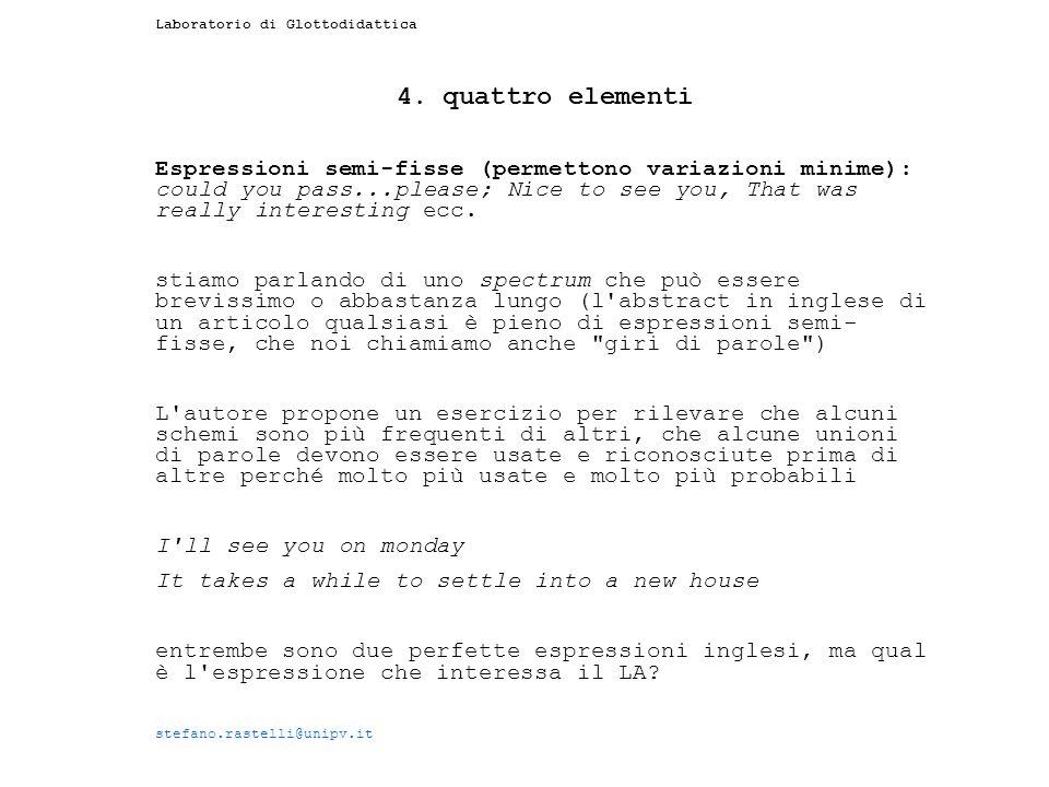 Laboratorio di Glottodidattica 4. quattro elementi Espressioni semi-fisse (permettono variazioni minime): could you pass...please; Nice to see you, Th