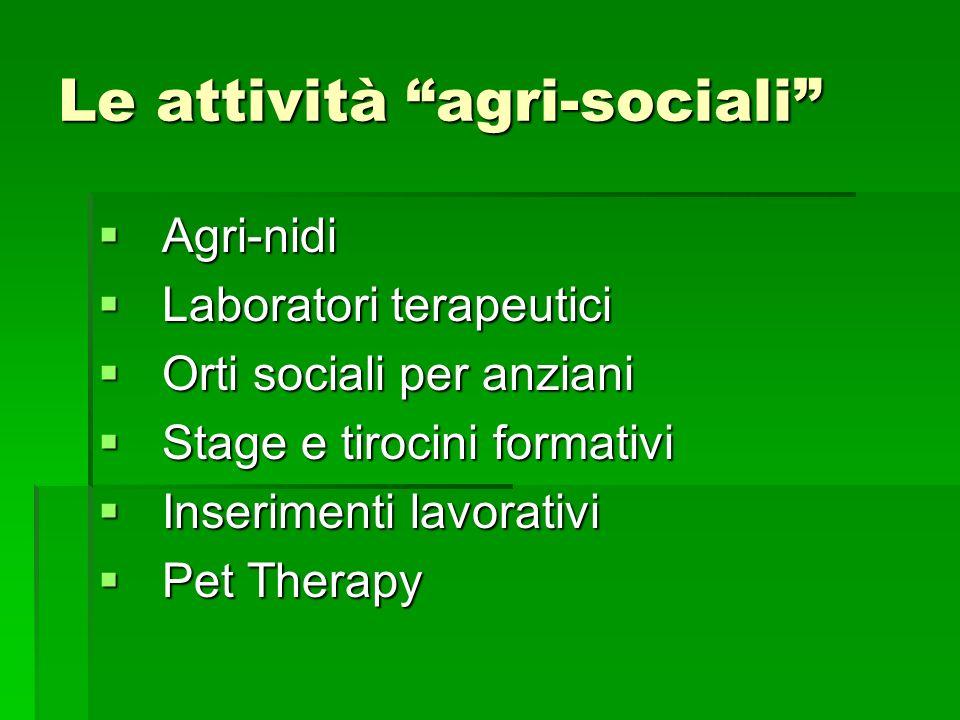 Le attività agri-sociali Agri-nidi Agri-nidi Laboratori terapeutici Laboratori terapeutici Orti sociali per anziani Orti sociali per anziani Stage e t