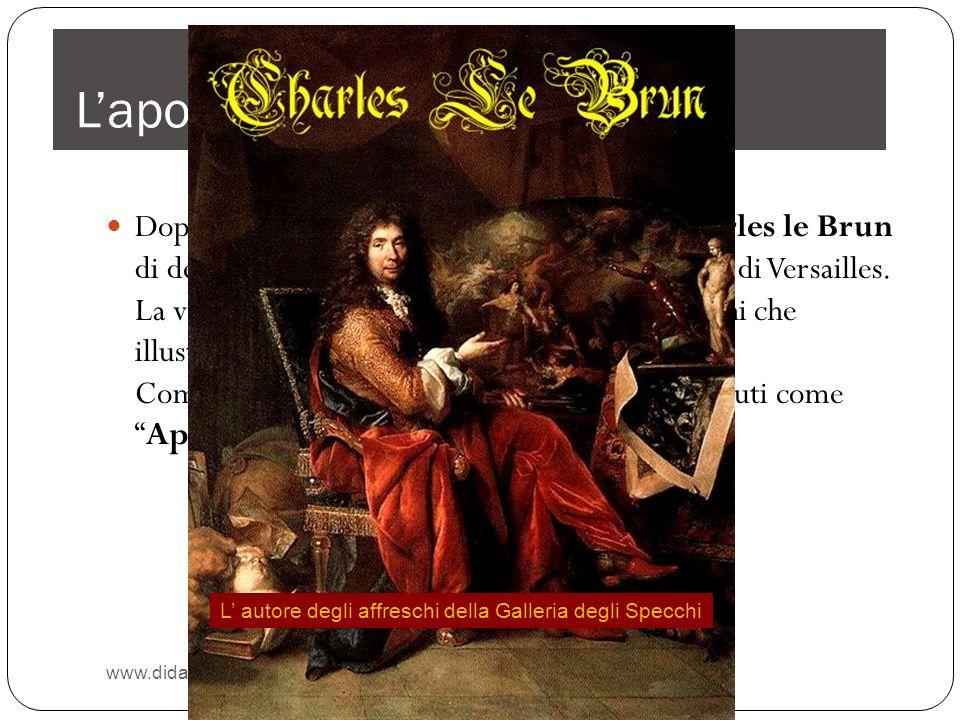 Lapoteosi di Luigi XIV www.didadada.it Dopo il 1680 Luigi XIV incaricò il pittore Charles le Brun di decorare la Galleria degli specchi della reggia d