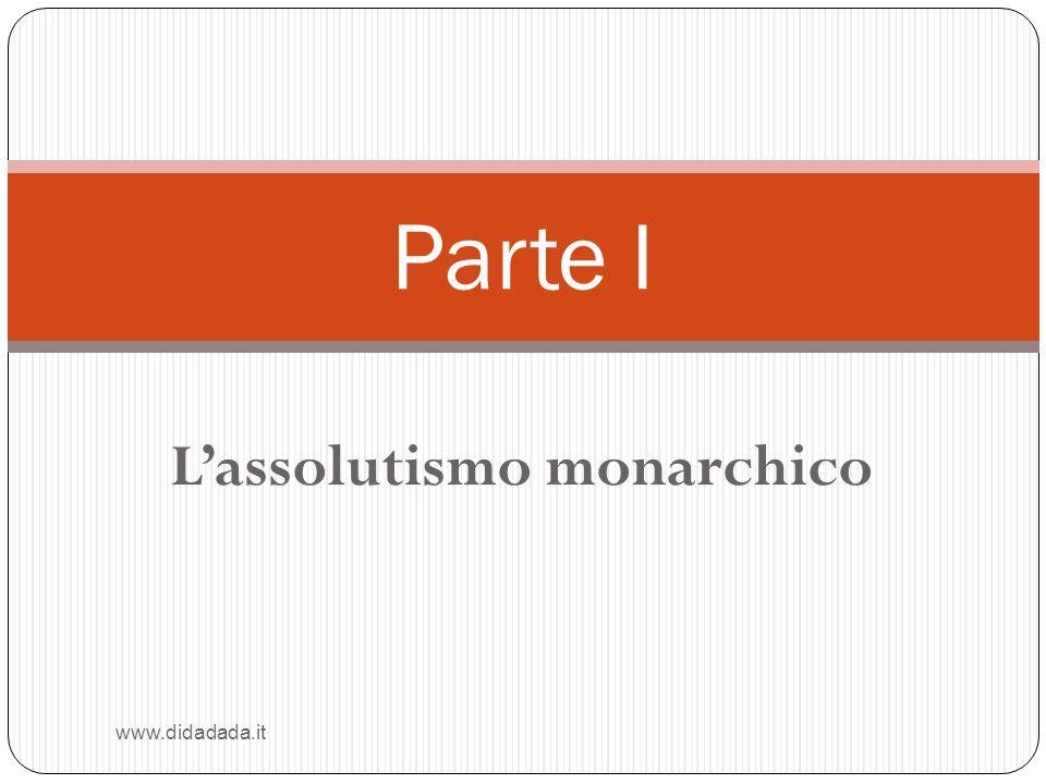 Lassolutismo monarchico www.didadada.it Parte I