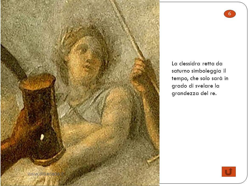 6 La clessidra retta da saturno simboleggia il tempo, che solo sarà in grado di svelare la grandezza del re. www.didadada.it
