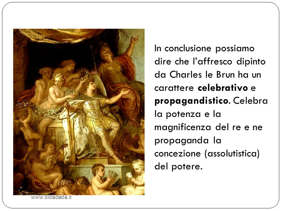In conclusione possiamo dire che laffresco dipinto da Charles le Brun ha un carattere celebrativo e propagandistico. Celebra la potenza e la magnifice