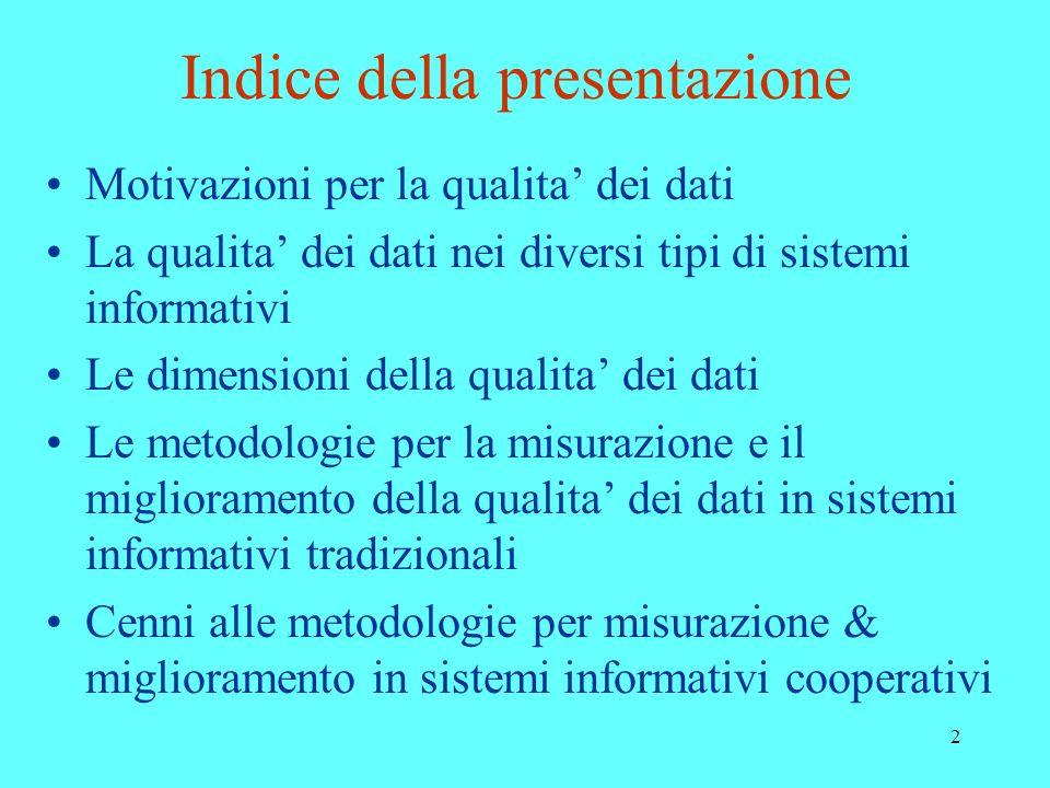2 Indice della presentazione Motivazioni per la qualita dei dati La qualita dei dati nei diversi tipi di sistemi informativi Le dimensioni della quali