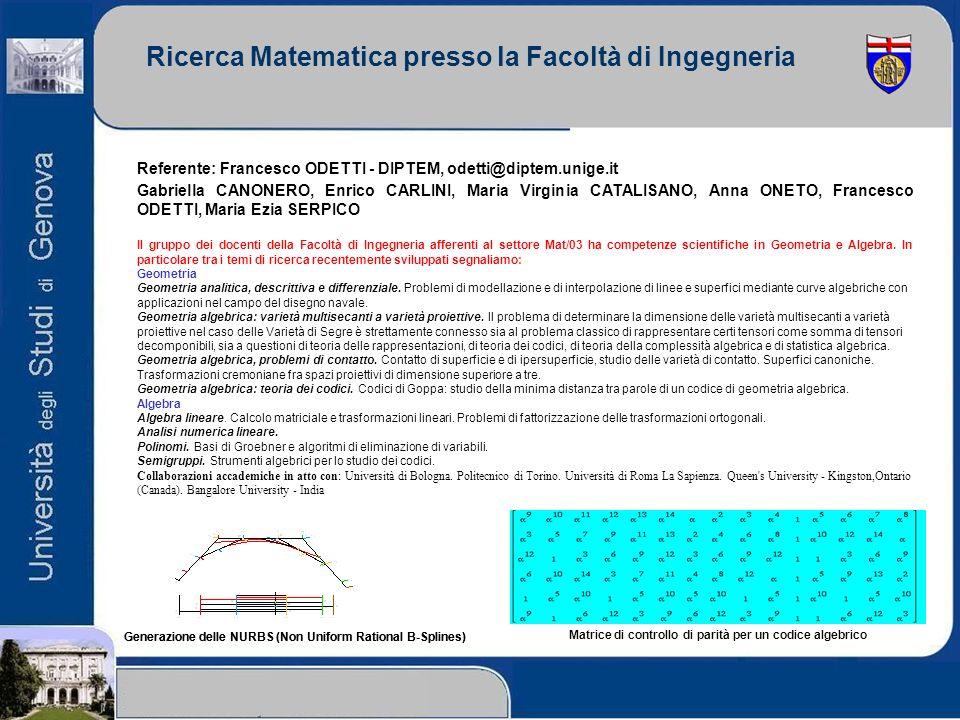 Ricerca Matematica presso la Facoltà di Ingegneria Referente: Francesco ODETTI - DIPTEM, odetti@diptem.unige.it Gabriella CANONERO, Enrico CARLINI, Ma