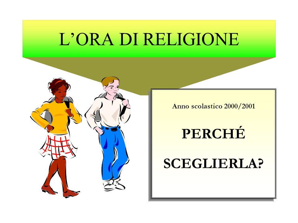 LORA DI RELIGIONE Anno scolastico 2000/2001 PERCHÉ SCEGLIERLA.