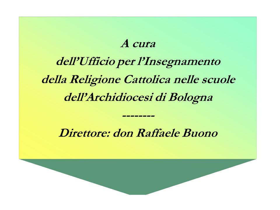 A cura dellUfficio per lInsegnamento della Religione Cattolica nelle scuole dellArchidiocesi di Bologna -------- Direttore: don Raffaele Buono