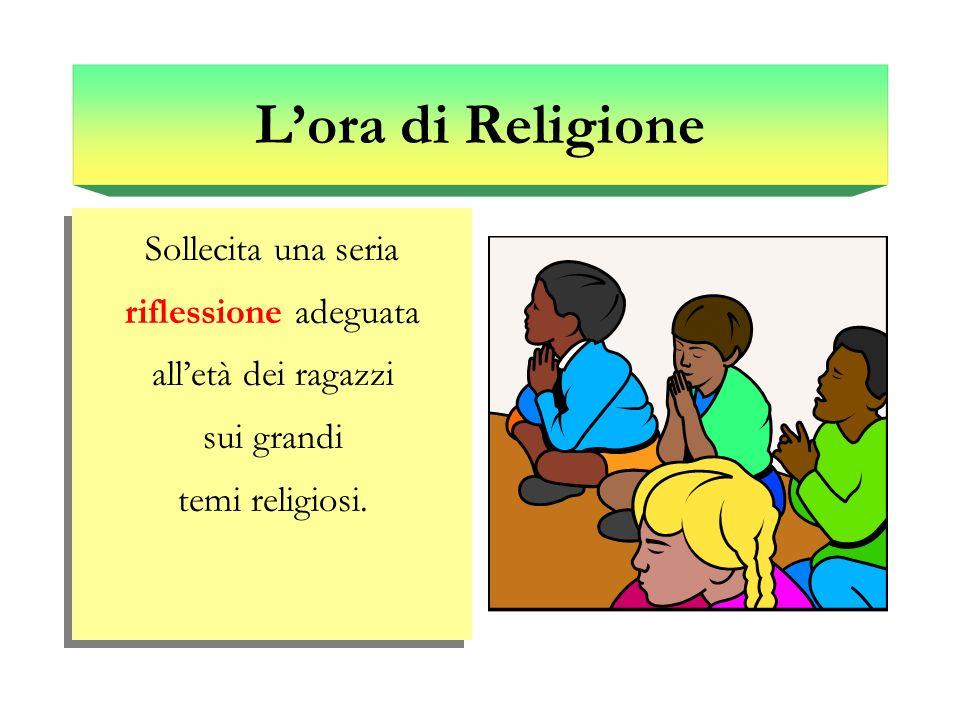 Lora di Religione Sollecita una seria riflessione adeguata alletà dei ragazzi sui grandi temi religiosi.