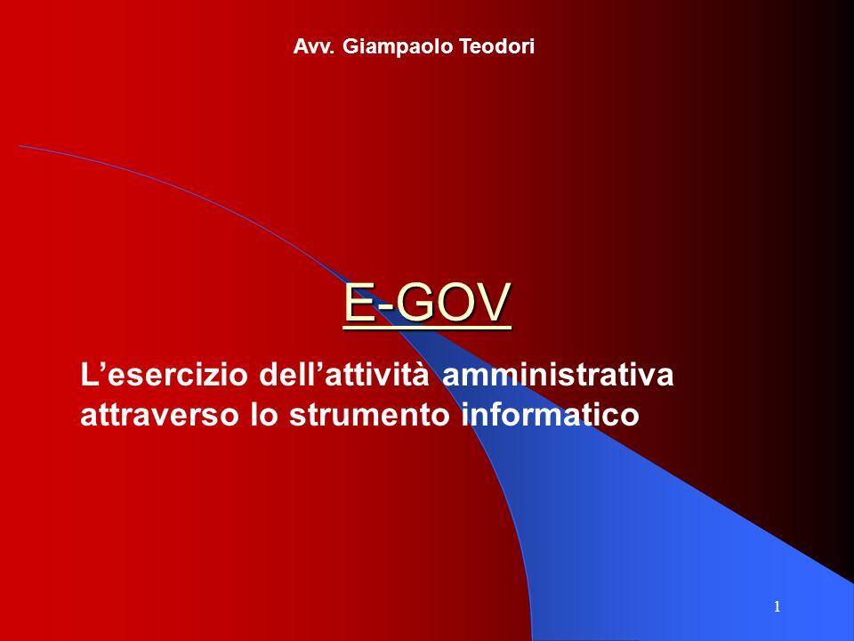 1 E-GOV Lesercizio dellattività amministrativa attraverso lo strumento informatico Avv. Giampaolo Teodori