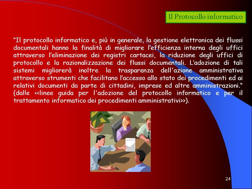 24 Il Protocollo informatico Il protocollo informatico e, più in generale, la gestione elettronica dei flussi documentali hanno la finalità di miglior