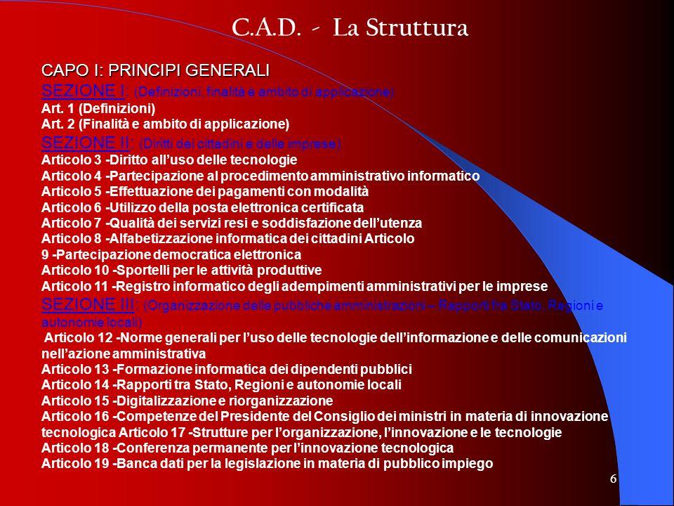 6 C.A.D. - La Struttura CAPO I: PRINCIPI GENERALI SEZIONE I: (Definizioni, finalità e ambito di applicazione) Art. 1 (Definizioni) Art. 2 (Finalità e