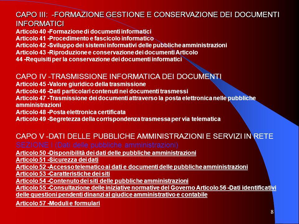 8 CAPO III: -FORMAZIONE GESTIONE E CONSERVAZIONE DEI DOCUMENTI INFORMATICI Articolo 40 -Formazione di documenti informatici Articolo 41 -Procedimento