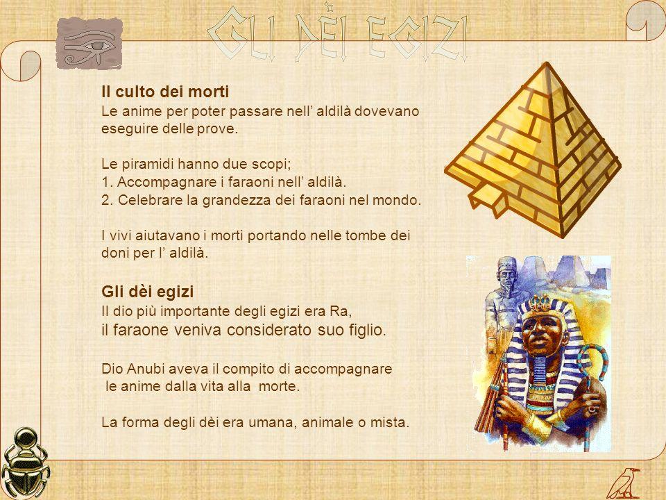 Il culto dei morti Le anime per poter passare nell aldilà dovevano eseguire delle prove. Le piramidi hanno due scopi; 1. Accompagnare i faraoni nell a