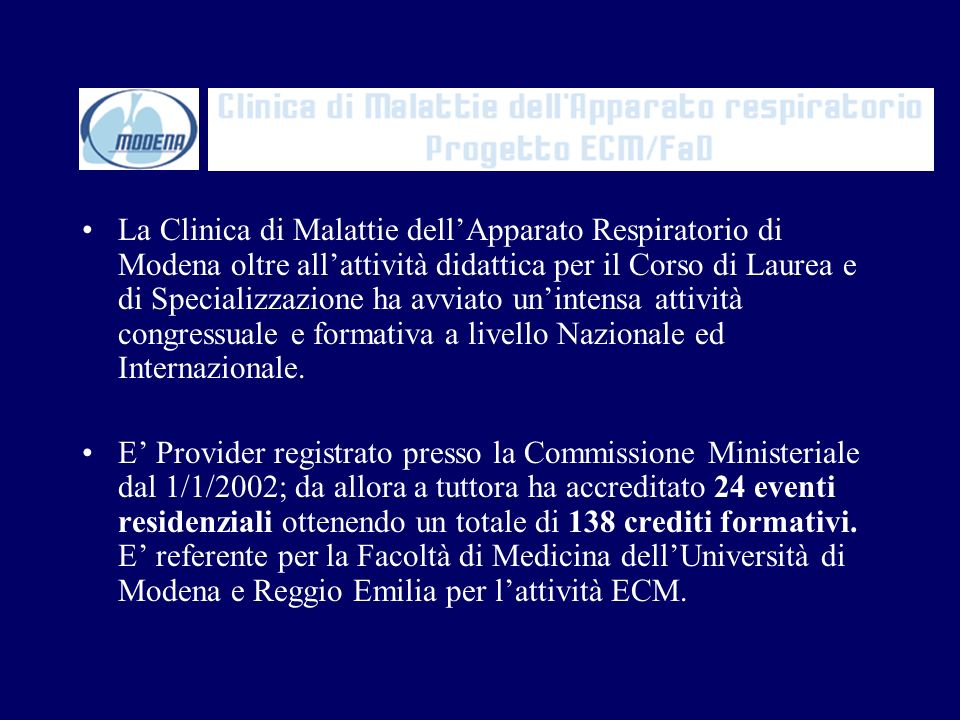 La Clinica di Malattie dellApparato Respiratorio di Modena oltre allattività didattica per il Corso di Laurea e di Specializzazione ha avviato uninten