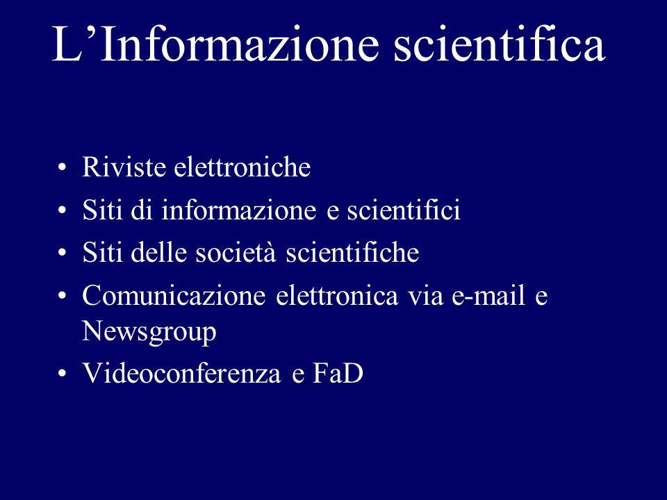 Riviste elettroniche Siti di informazione e scientifici Siti delle società scientifiche Comunicazione elettronica via e-mail e Newsgroup Videoconferen