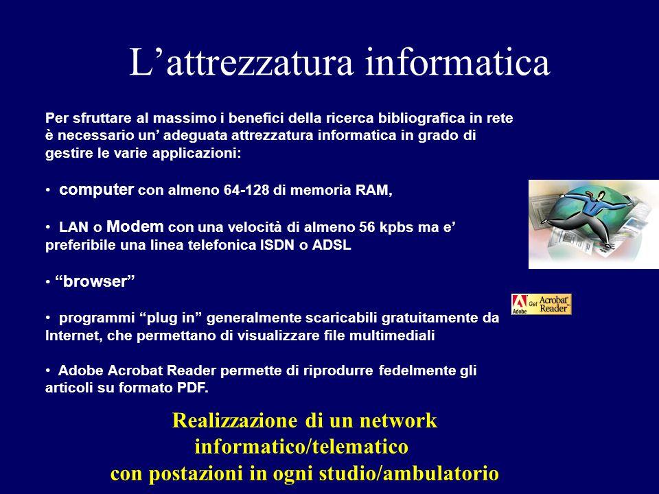 Lattrezzatura informatica Per sfruttare al massimo i benefici della ricerca bibliografica in rete è necessario un adeguata attrezzatura informatica in