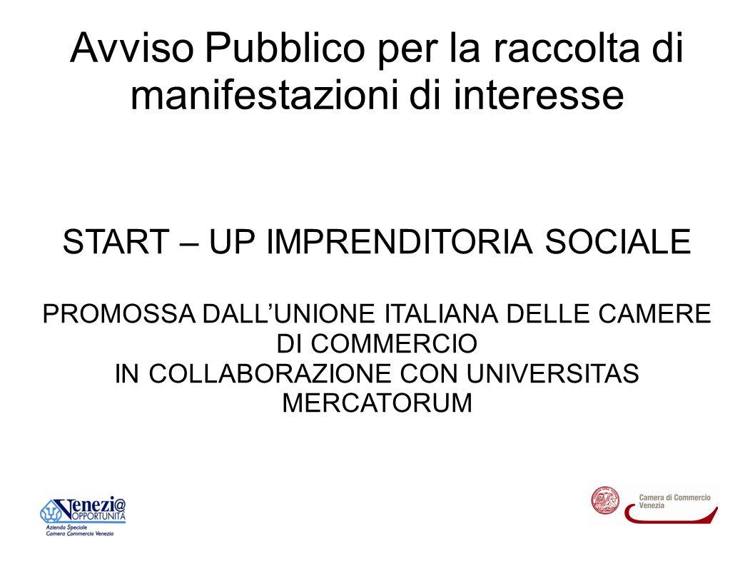 Avviso Pubblico per la raccolta di manifestazioni di interesse START – UP IMPRENDITORIA SOCIALE PROMOSSA DALLUNIONE ITALIANA DELLE CAMERE DI COMMERCIO IN COLLABORAZIONE CON UNIVERSITAS MERCATORUM