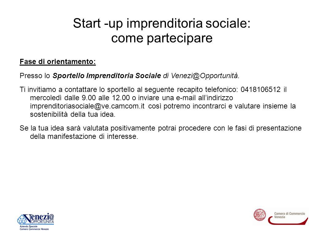 Start -up imprenditoria sociale: come partecipare Fase di orientamento: Presso lo Sportello Imprenditoria Sociale di Venezi@Opportunità.