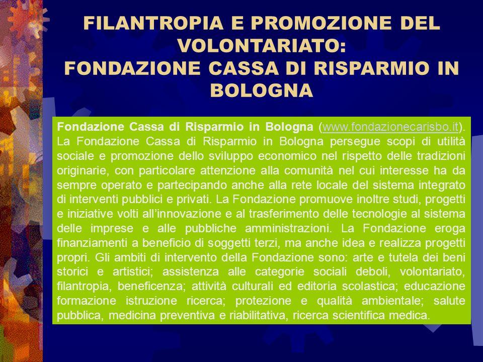 FILANTROPIA E PROMOZIONE DEL VOLONTARIATO: FONDAZIONE CASSA DI RISPARMIO IN BOLOGNA Fondazione Cassa di Risparmio in Bologna (www.fondazionecarisbo.it