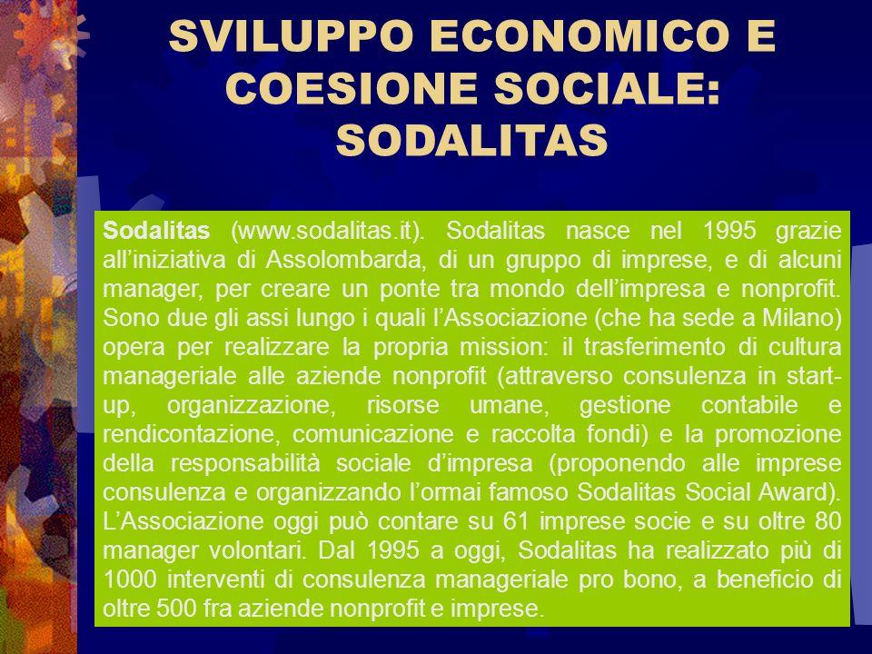 SVILUPPO ECONOMICO E COESIONE SOCIALE: SODALITAS Sodalitas (www.sodalitas.it). Sodalitas nasce nel 1995 grazie alliniziativa di Assolombarda, di un gr