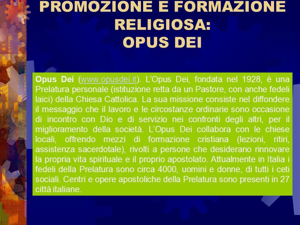 PROMOZIONE E FORMAZIONE RELIGIOSA: OPUS DEI Opus Dei (www.opusdei.it). LOpus Dei, fondata nel 1928, è una Prelatura personale (istituzione retta da un