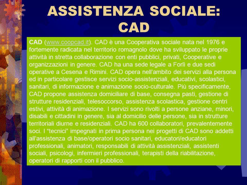 ASSISTENZA SOCIALE: CAD CAD (www.coopcad.it). CAD è una Cooperativa sociale nata nel 1976 e fortemente radicata nel territorio romagnolo dove ha svilu