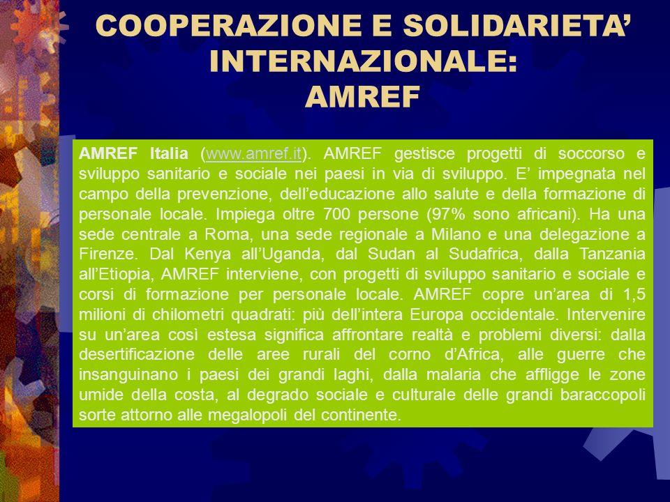 COOPERAZIONE E SOLIDARIETA INTERNAZIONALE: AMREF AMREF Italia (www.amref.it). AMREF gestisce progetti di soccorso e sviluppo sanitario e sociale nei p