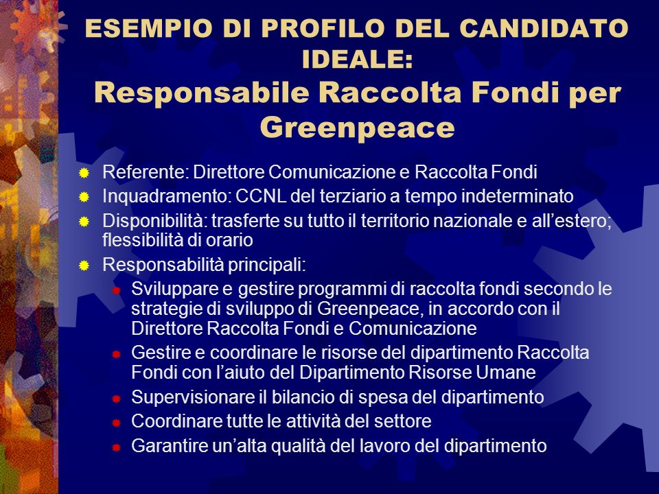ESEMPIO DI PROFILO DEL CANDIDATO IDEALE: Responsabile Raccolta Fondi per Greenpeace Referente: Direttore Comunicazione e Raccolta Fondi Inquadramento: