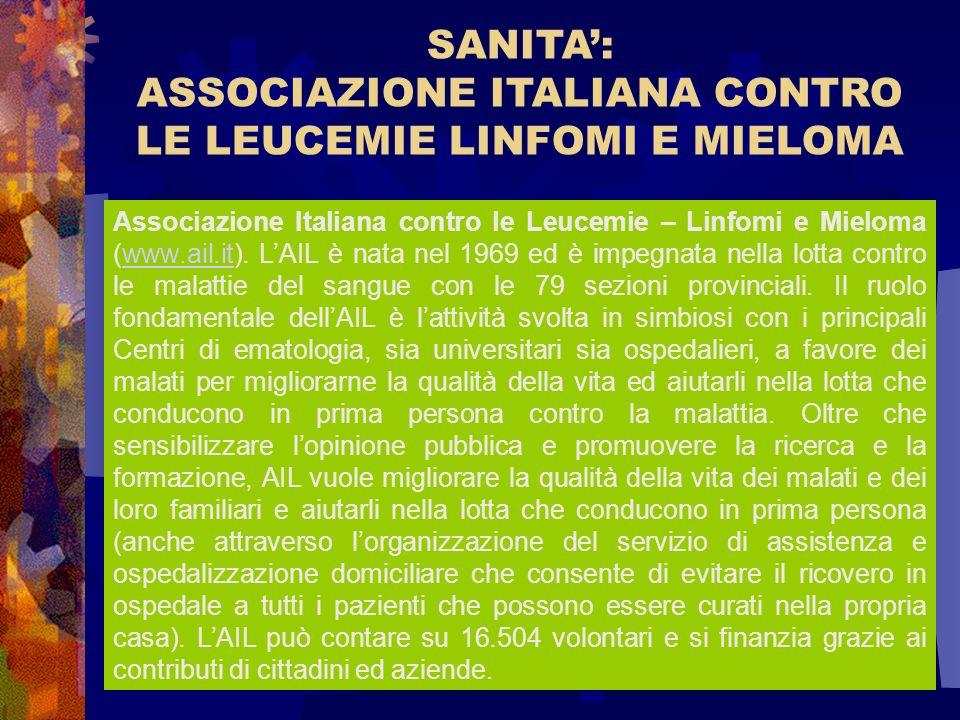SANITA: ASSOCIAZIONE ITALIANA CONTRO LE LEUCEMIE LINFOMI E MIELOMA Associazione Italiana contro le Leucemie – Linfomi e Mieloma (www.ail.it). LAIL è n