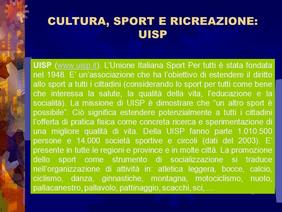CULTURA, SPORT E RICREAZIONE: UISP UISP (www.uisp.it). LUnione Italiana Sport Per tutti è stata fondata nel 1948. E unassociazione che ha lobiettivo d