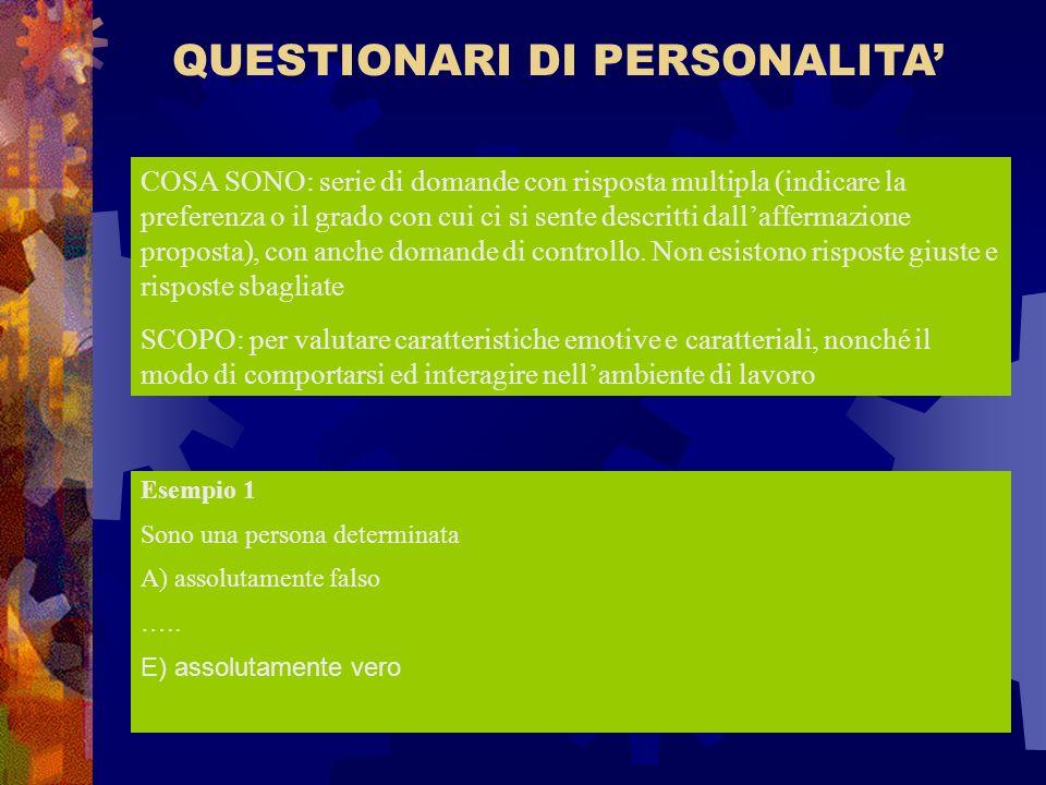 QUESTIONARI DI PERSONALITA COSA SONO: serie di domande con risposta multipla (indicare la preferenza o il grado con cui ci si sente descritti dallaffe