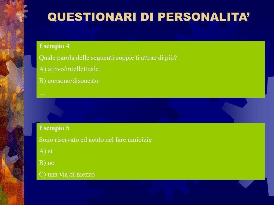QUESTIONARI DI PERSONALITA Esempio 4 Quale parola delle seguenti coppie ti attrae di più? A) attivo/intellettuale B) consono/disonesto … Esempio 5 Son