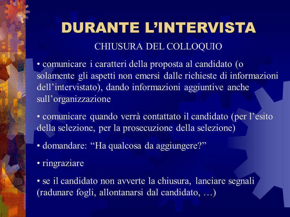 DURANTE LINTERVISTA CHIUSURA DEL COLLOQUIO comunicare i caratteri della proposta al candidato (o solamente gli aspetti non emersi dalle richieste di i