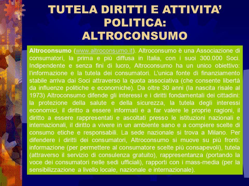 TUTELA DIRITTI E ATTIVITA POLITICA: ALTROCONSUMO Altroconsumo (www.altroconsumo.it). Altroconsumo è una Associazione di consumatori, la prima e più di