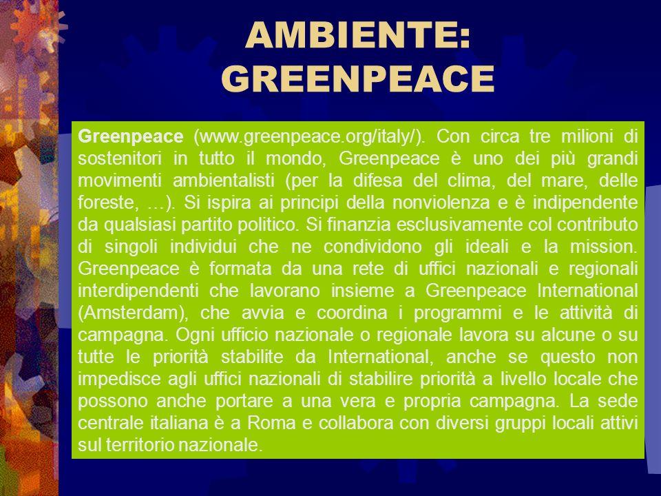AMBIENTE: GREENPEACE Greenpeace (www.greenpeace.org/italy/). Con circa tre milioni di sostenitori in tutto il mondo, Greenpeace è uno dei più grandi m