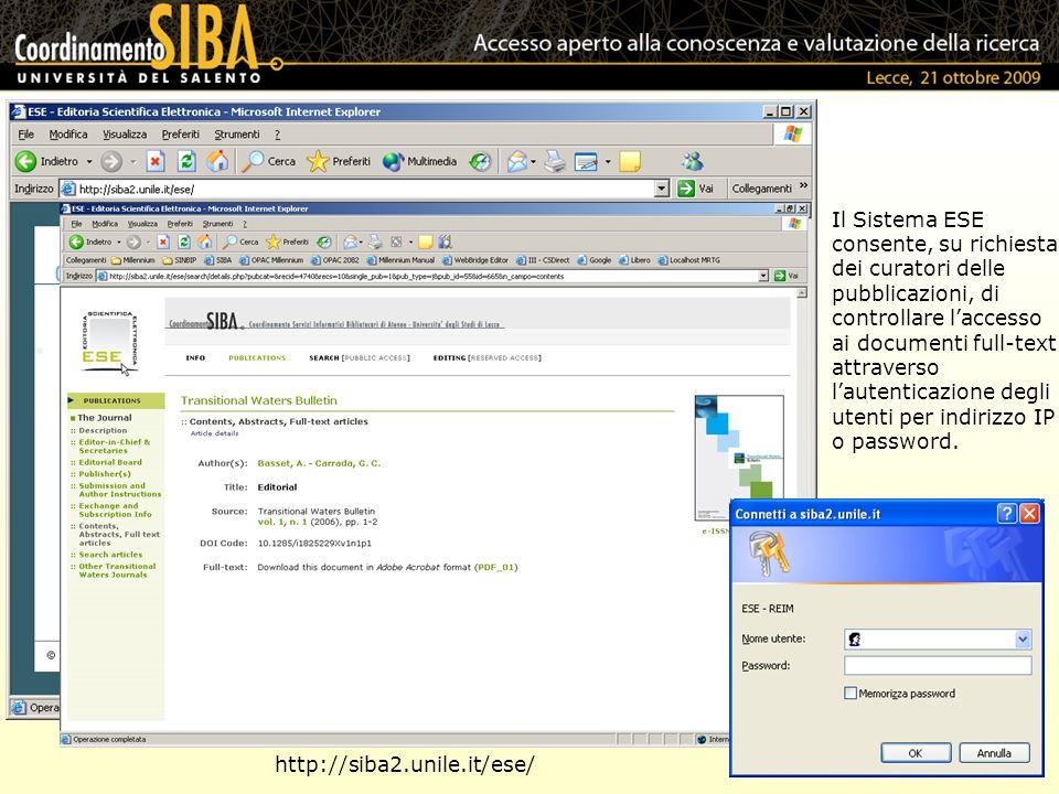 http://siba2.unile.it/ese/ Il Sistema ESE consente, su richiesta dei curatori delle pubblicazioni, di controllare laccesso ai documenti full-text attraverso lautenticazione degli utenti per indirizzo IP o password.